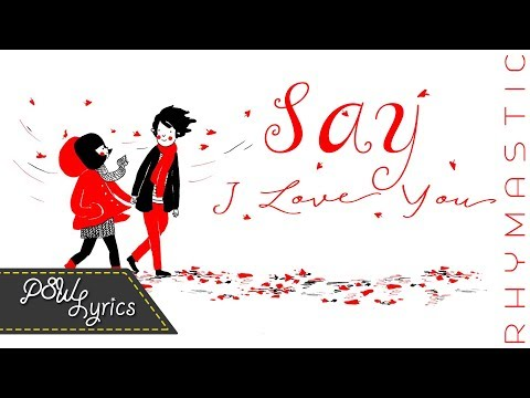 Say I Love You - Rhymastic [Lyrics]