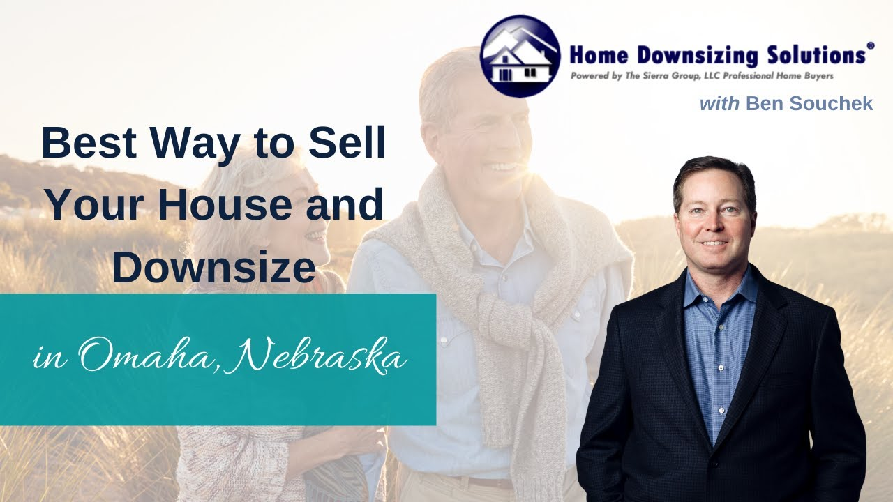 Best Way To Sell Your House And Downsize In Omaha NE