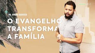 O Evangelho Transforma a Família   Pastor Bruno Barroso