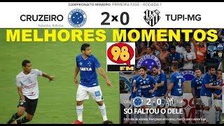 CRUZEIRO 2 x 0 TUPI com Bom Humor da 98FM 98Live Melhores Momentos Campeonato Mineiro 2018 1 Rodada