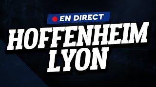 🔴 [ DIRECT / LIVE ] HOFFENHEIM - LYON // Club House