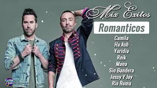 Reik, Camila, Sin Bandera, Ha Ash,  Jessy Y Joy, Yuridia,  Mana,  Rio Roma MIX EXITOS Romanticos