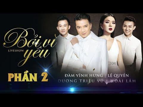 Liveshow BỞI VÌ YÊU [Phần 2] - Đàm Vĩnh Hưng, Lệ Quyên, Dương Triệu Vũ, Hoài Lâm