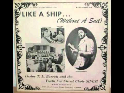 Pastor T.L. Barrett and the Youth for Christ Choir - Like A Ship... (Without A Sail)