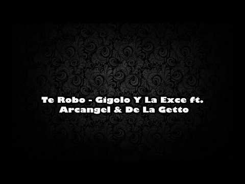 Gigolo Y La Exce Feat. Arcangel & De La Ghetto - Te Robo [LETRA]