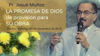 La Promesa de Dios de Provisión para SU Obra ◘ PRÉDICA PASTOR JOSUÉ MUÑOZ