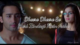 Dheere Dheere Se Meri Zindagi Mein Aake FULL Song Lyrics |Sad| Ye Rishte Hai Pyar Ke | Abeer-Mishti