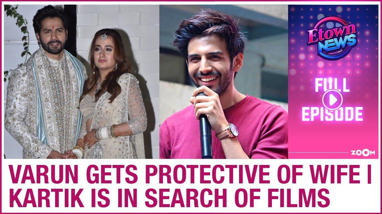 Varun Dhawan protects wife Natasha | Kartik Aaryan searches for new films | E-Town News