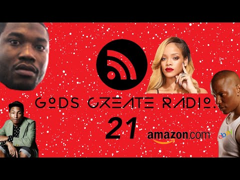 Gods Create Radio 21 ( N.E.R.D, Rihanna, Tyrese, Meek Mill, Amazon Affiliate, Ebay, Affiliate)