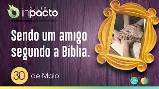 Sendo Um Amigo Segundo a Bíblia | Culto InPacto