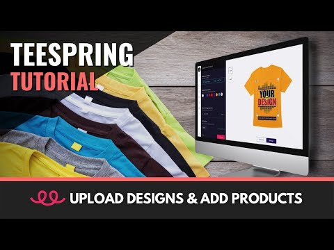 Teespring Tutorial | Upload Designs, Select Products & Publish Your Listing