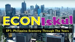 EconIskul Ep. 1: Philippine Economy Through The Years