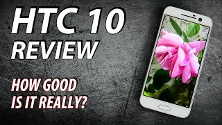HTC 10 Review - How good is it really?