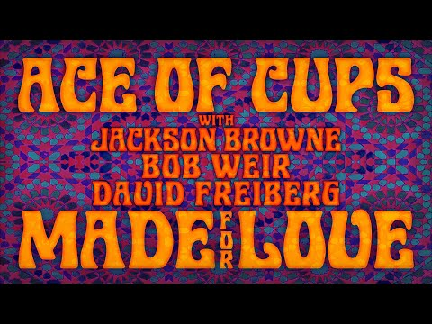 Ace of Cups (w/Jackson Browne, Bob Weir, David Freiberg) – Made for Love