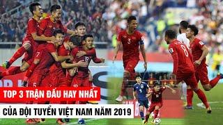 TOP 3 Trận Đấu Hay Nhất Của ĐTVN Năm 2019 Dưới Thời HLV Park Hang-Seo | Khán Đài Online