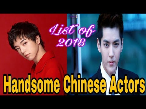 Top 10 Most Handsome Chinese Actors in 2018 | Handsome Chinese Actors