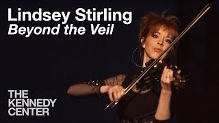 "Lindsey Stirling, ""Beyond the Veil"" -- Live at the Kennedy Center"