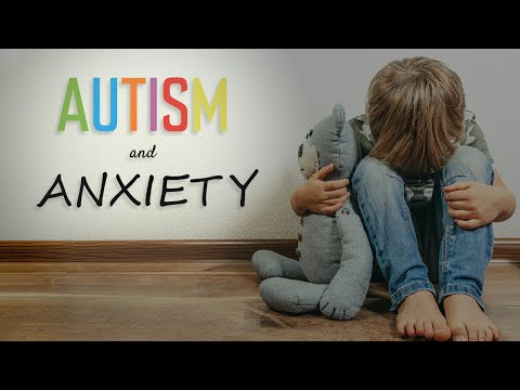 Children with Anxiety and Autism: Here's What Parents and Pros Can Do