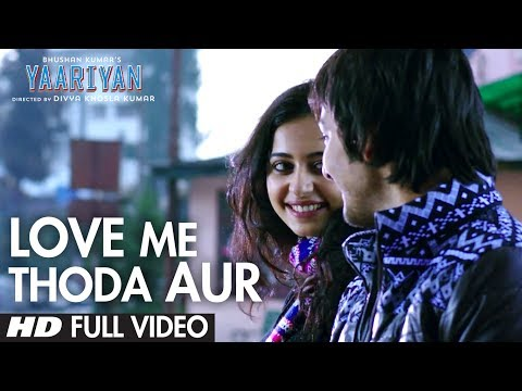 Yaariyan Love Me Thoda Aur Full Video Song...