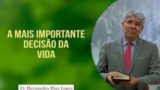 A mais Importante Decisão da Vida | Pr. Hernandes Dias Lopes