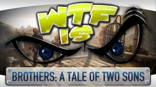 ► WTF Is... - Brothers: A Tale of Two Sons ?