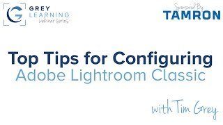 Top Tips for Configuring Adobe Lightroom Classic - GreyLearning Webinar