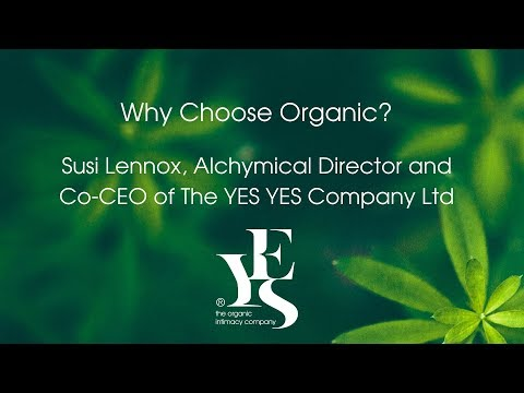 Why Organic? with Susi Lennox, Alchymical Director and Co-CEO of The YES YES Company Ltd