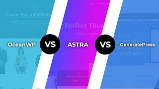 Oceanwp Vs Astra Vs Generatepress: Best Theme For Page Builders