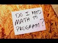 YOU DON'T NEED MATH TO PROGRAM?!