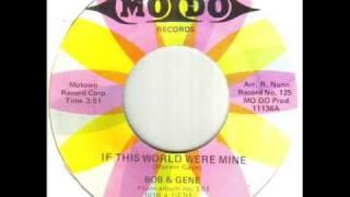 Bob & Gene If This World Were Mine