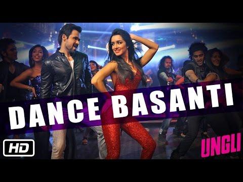 Dance Basanti   Ungli   Emraan Hashmi   Shraddha Kapoor  full song