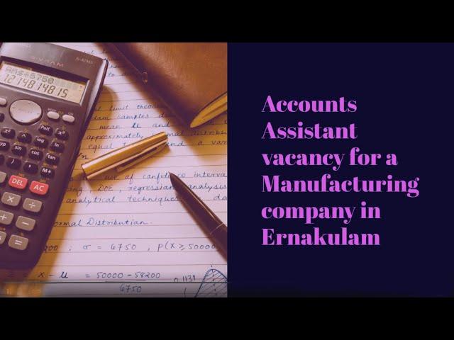Accounts Assistant Job Vacancy | Ernakulam Job Vacancy | Manufacturing Company Job Vacancy