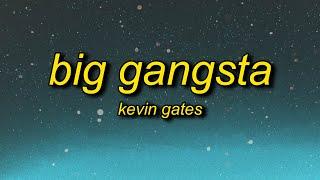 Kevin Gates - Big Gangsta (Lyrics)   b i'm a big gangsta i turn her out with that foreign love