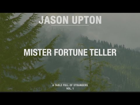 Mister Fortune Teller // A Table Full Of Strangers // Jason Upton