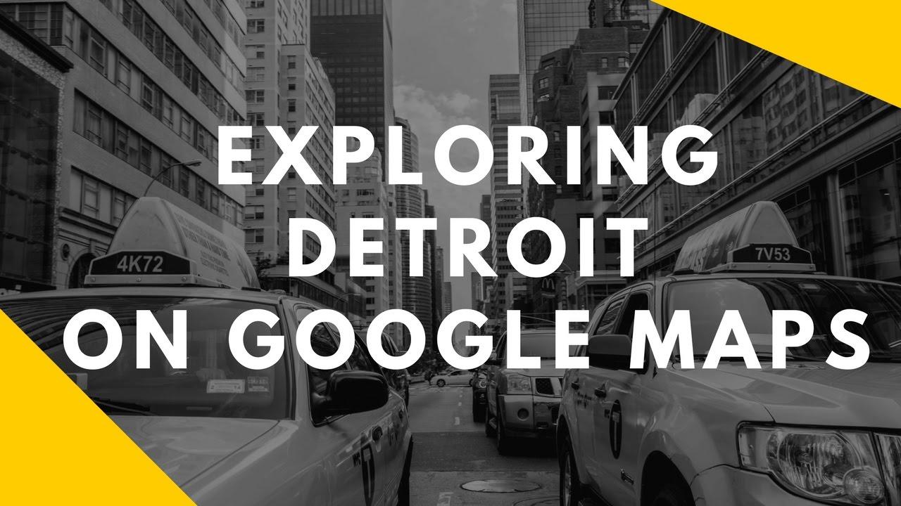 Exploring Detroit on Google Maps - YouTube