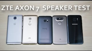 ZTE Axon 7 - Speaker Test Comparison Review! OnePlus 3/Axon 7/HTC 10/G5/S7 Edge