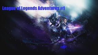 League of Legends Adventures #1