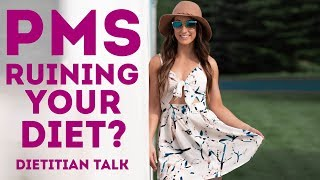 Is PMS Ruining Your Diet & Weight Loss? Dietitian Talk