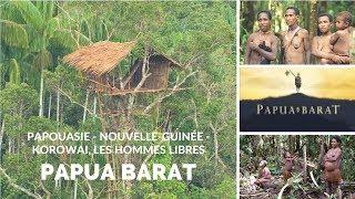 Papouasie - Nouvelle-Guinée - Korowai, les hommes libres - Papua Barat