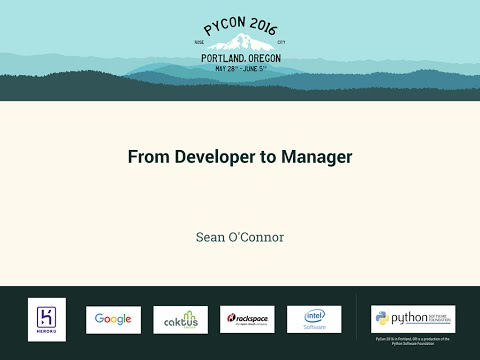 Sean O'Connor - From Developer to Manager - PyCon 2016