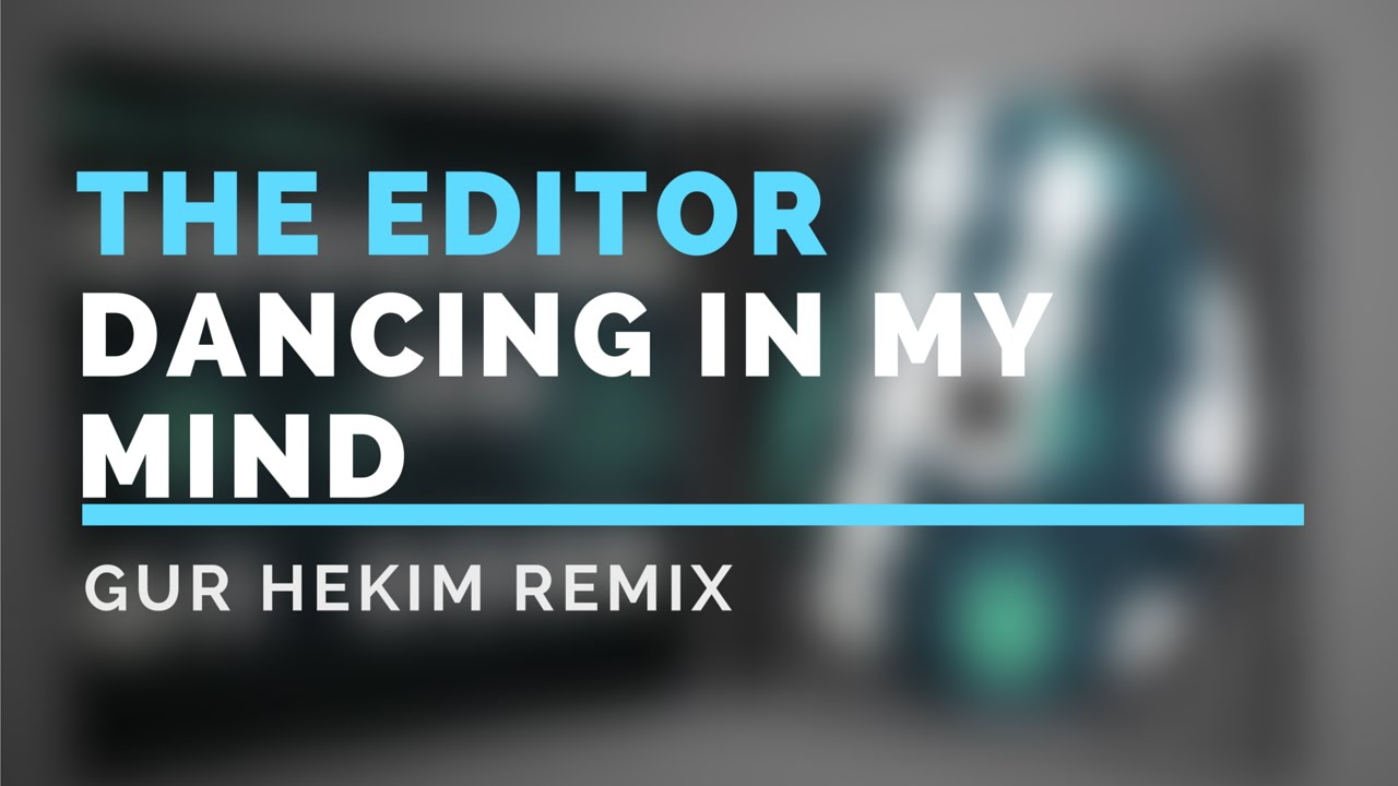 The Editor - Dancing In My Mind ( Gur Hekim Remix )