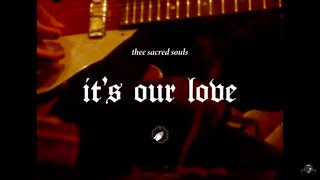 Thee Sacred Souls - It's Our Love (Official Video)