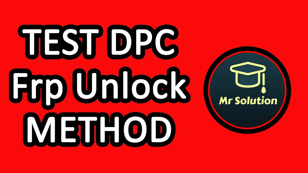 TEST DPC FRP UNLOCK MR SOLUTION