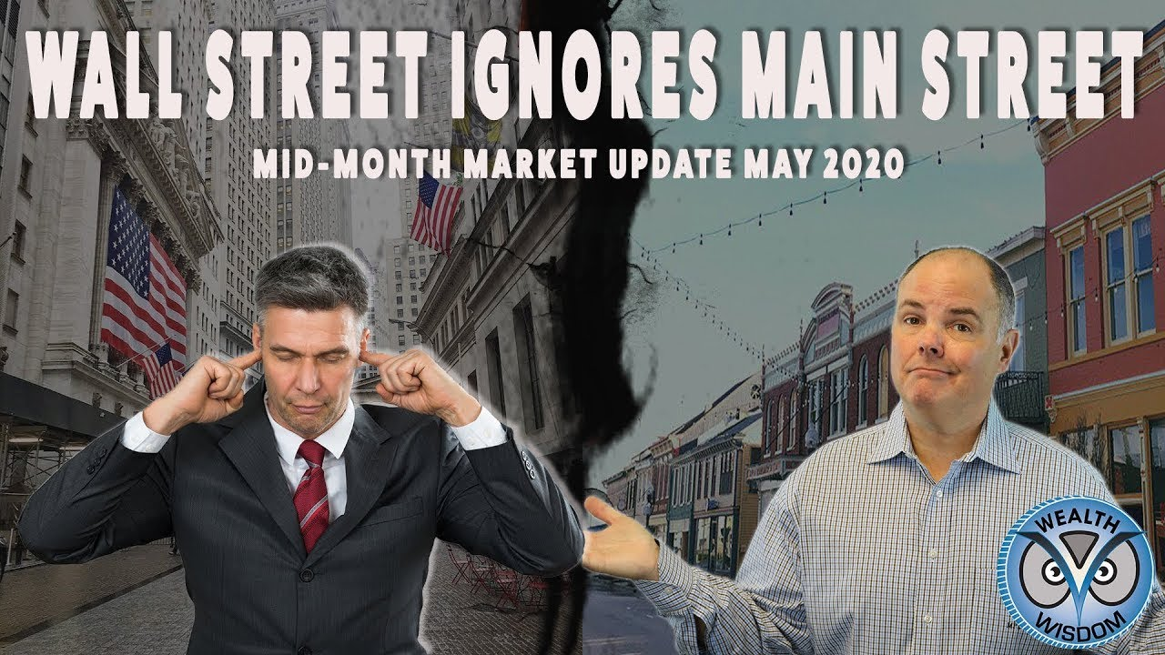 Mid-Month Market Update May 15th, 2020- Wall Street Ignores Main Street!