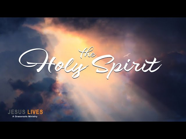 "Jesus Lives - A Teaching on ""The Holy Spirit"
