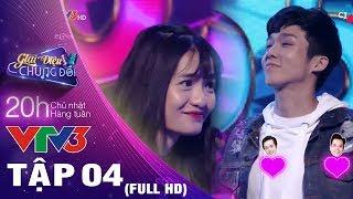 GIAI ĐIỆU CHUNG ĐÔI - TẬP 4 FULL HD ♫ Cặp đôi NGANG NGƯỢC bất chấp cấm cản từ Minh Hằng và cái kết