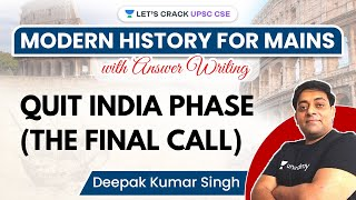 Modern History | Quit India Phase (The Final Call) | UPSC CSE Mains 2021 | Deepak Kumar Singh
