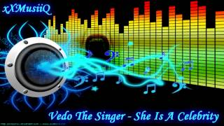 Download Vedo The Singer - She Is A Celebrity MP3 song and Music Video