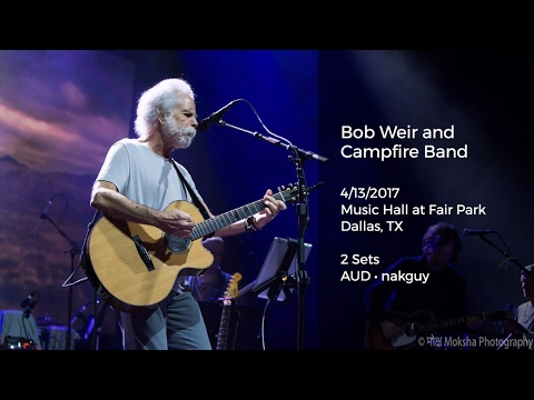 Bob Weir Campfire Band Live at Music Hall at Fair Park, Dallas, TX - 4/13/2017 Full Show AUD