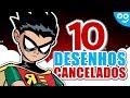 10 DESENHOS CANCELADOS por MOTIVOS IDIOTAS